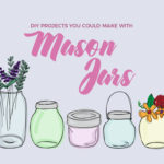 DIY Projects You Could Make with Mason Jars