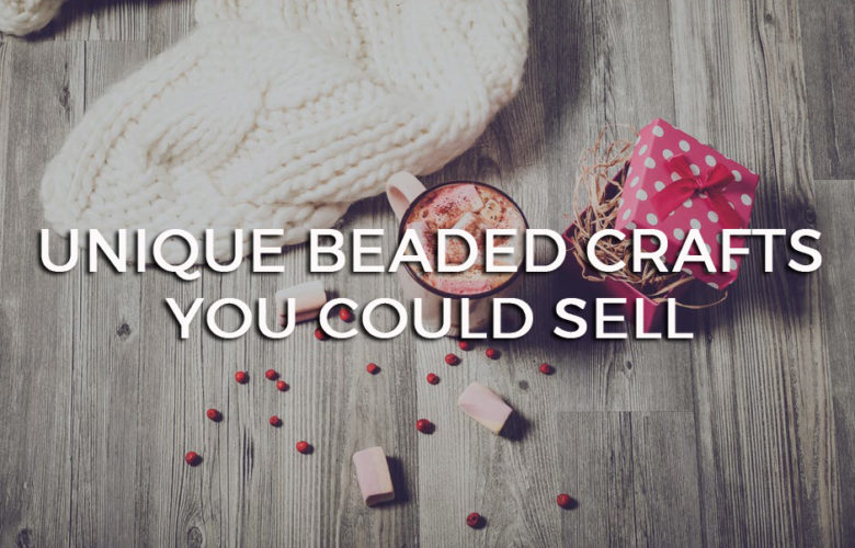 4 Unique Beaded Crafts You Could Sell